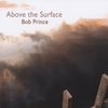 BOB PRINCE: Above The Surface