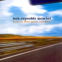 Bob Reynolds Quartet | Live at the Jazz Corner