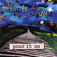 BOB SIMA: Pour It On