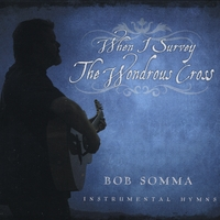 Bob Somma | When I Survey the Wondrous Cross
