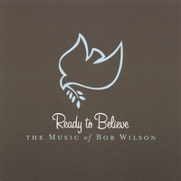 Bob Wilson | Ready to Believe