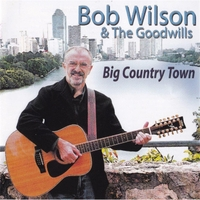 Bob Wilson and the Goodwills | Big Country Town