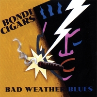 BONDI CIGARS: Bad Weather Blues