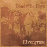 Bondville Boys | Rivergrass