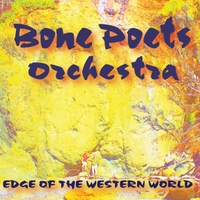 Bone Poets Orchestra | Edge of the Western World