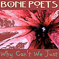 Bone Poets Orchestra | Why Can't We Just
