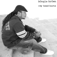 BOOGIE BROWN: My Head Hurts