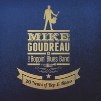 Mike Goudreau & the Boppin Blues Band | 20 Years of Bop & Blues