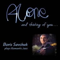 Boris Savchuk: Alone and Thinking of You...