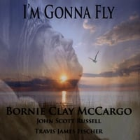 Bornie Clay McCargo, John Scott Russell & Travis James Fischer | I'm Gonna Fly