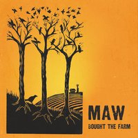 Maw | Bought the Farm
