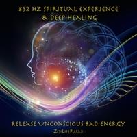 Zen Life Relax | 852 Hz Release Unconscious Bad Energy: Spiritual