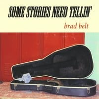 Brad Belt | Some Stories Need Tellin'
