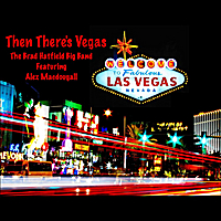 Brad Hatfield Big Band | Then There's Vegas (feat. Alex MacDougall)