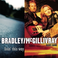Bradley/McGillivray Blues Band: Livin' This Way