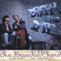THE BRAEDED CHORD: Dream and Dare