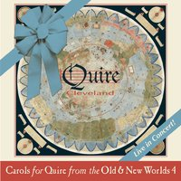 Quire Cleveland | Carols for Quire from the Old & New Worlds, Vol. 4 (Live)