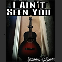 Brandon Laspada | I Ain't Seen You