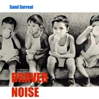 Braver Noise: Sand Surreal