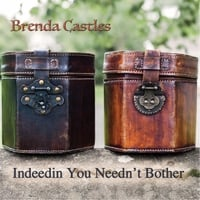 Brenda Castles | Indeedin You Needn't Bother