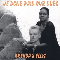 Brenda & Ellis | We Done Paid Our Dues
