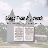 Brenda Hatcherson Brown | Songs from My Youth