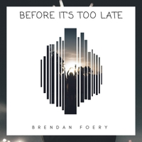 Brendan Foery | Before It's Too Late