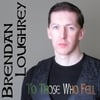 Brendan Loughrey: To Those Who Fell