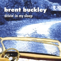 Brent Buckley | Drivin' In My Sleep
