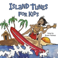 Brent Holmes | Island Tunes for Kids (Hawaiian Version)