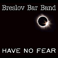 Breslov Bar Band | Have No Fear