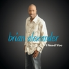 Brian Alexander: I Need You