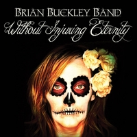 Brian Buckley Band | Without Injuring Eternity