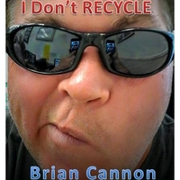 Brian Cannon | I Don't Recycle