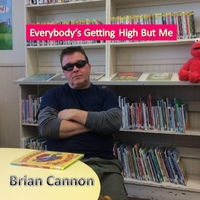 Brian Cannon | Everybody's Getting High but Me