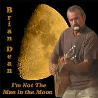 Brian Dean | I'm Not the Man in the Moon