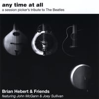 Brian Hebert and Friends | Any Time At All - A Session Picker's Tribute to The Beatles
