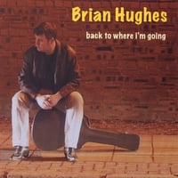 Brian Hughes | Back To Where I'm Going