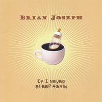 Brian Joseph | If I Never Sleep Again