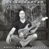 Brian Kastan | Roll the Dice on Life (feat. Miles Griffith, Steve Rust & Peter O'Brien)