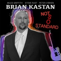 Brian Kastan | Not so Standard (feat. Miles Griffith, Steve Rust & Peter O'Brien)