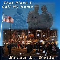 Brian L. Wells | That Place I Call My Home