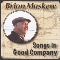Brian Maskew | Songs in Good Company