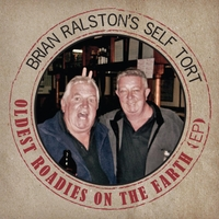 Brian Ralston's Self Tort | Oldest Roadies On the Earth - EP