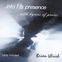 Brian Ulrich | ...into His presense with hymns of praise