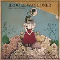 BROOKE WAGGONER: Fresh Pair Of Eyes