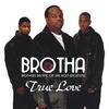 Brotha: True Love