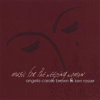 Angela Carole Brown & Ken Rosser | Music for the Weeping Woman