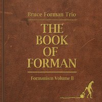 Bruce Forman Trio | The Book of Forman: Formanism, Vol. II