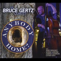 Bruce Gertz Quintet | Anybody Home?